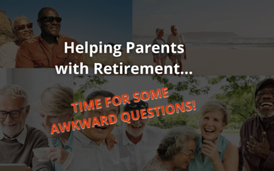Helping Parents with Retirement: Time for Some Awkward Questions